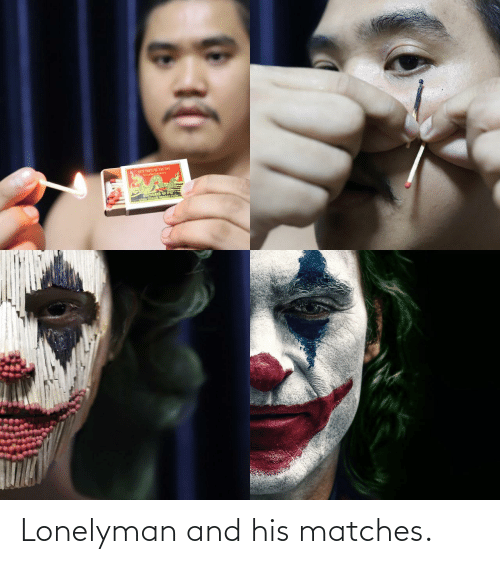 Matches: Lonelyman and his matches.
