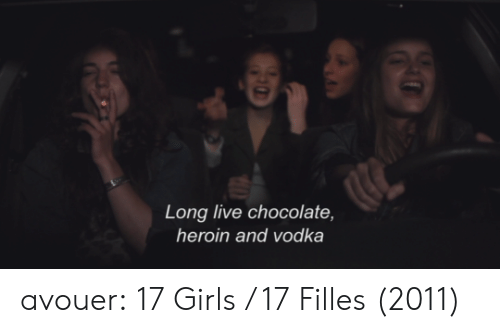 Girls, Heroin, and Target: Long live chocolate,  heroin and vodka avouer: 17 Girls / 17 Filles (2011)