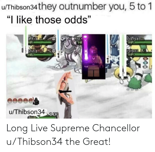 Supreme: Long Live Supreme Chancellor u/Thibson34 the Great!