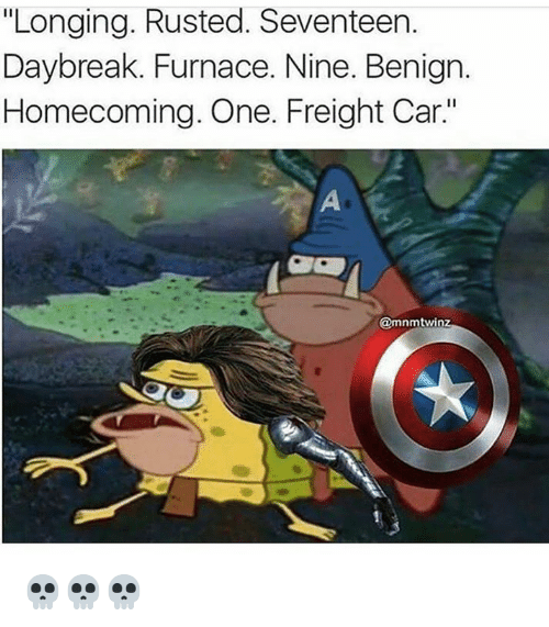 "Dank Memes, Car, and Seventeen: ""Longing. Rusted. Seventeen.  Daybreak. Furnace. Nine. Benign.  Homecoming. One. Freight Car""  @mnmtwin 💀💀💀"