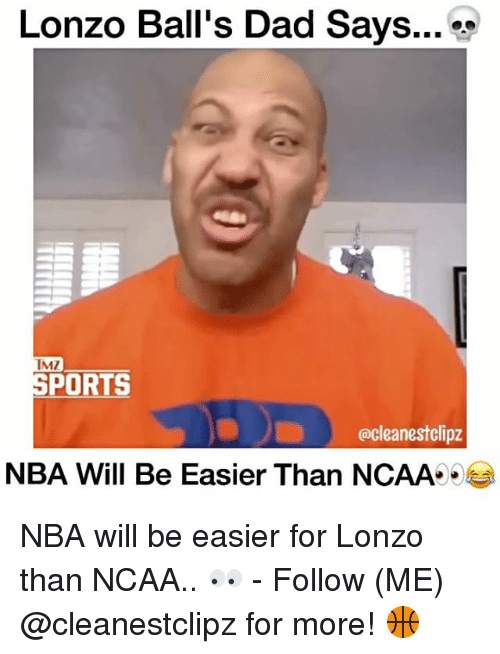 imy: Lonzo Ball's Dad Says  IMI  SPORTS  cleanestclipz  NBA Will Be Easier Than NCAA NBA will be easier for Lonzo than NCAA.. 👀 - Follow (ME) @cleanestclipz for more! 🏀