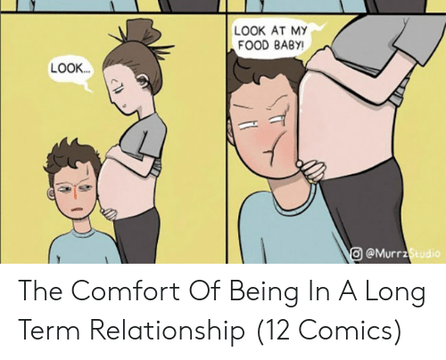Food, Comics, and Baby: LOOK AT MY  FOOD BABY!  LOOK...  O@MurrzStudio The Comfort Of Being In A Long Term Relationship (12 Comics)
