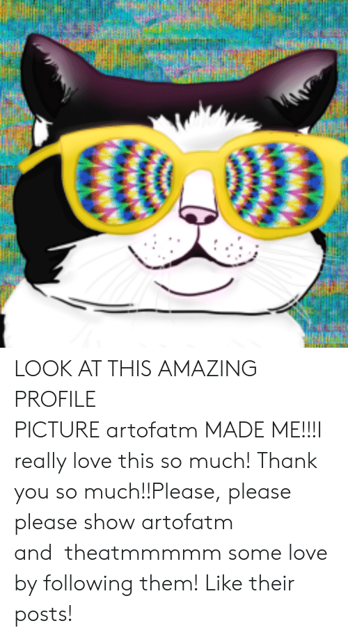 Love This So Much: LOOK AT THIS AMAZING PROFILE PICTUREartofatmMADE ME!!!I really love this so much! Thank you so much!!Please, please please showartofatm andtheatmmmmmsome love by following them! Like their posts!