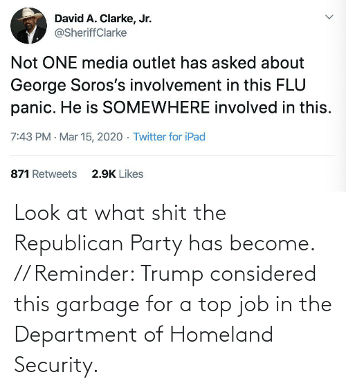 Republican Party: Look at what shit the Republican Party has become. // Reminder: Trump considered this garbage for a top job in the Department of Homeland Security.