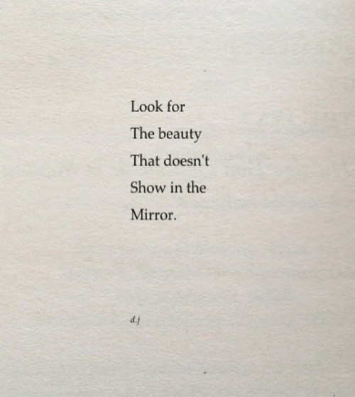 Mirror, The Mirror, and Show: Look for  The beauty  That doesn't  Show in the  Mirror  d.j