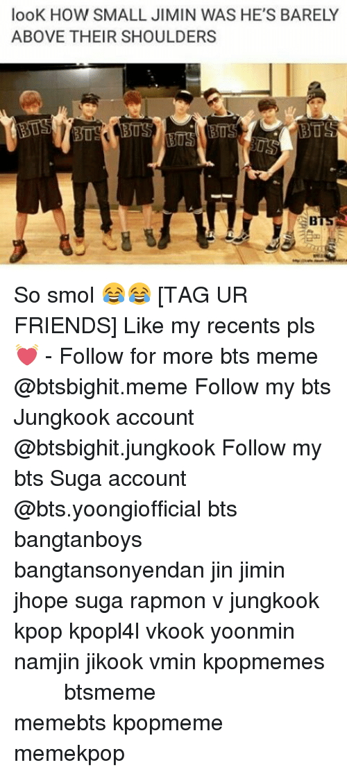 Bts Memes: looK HOW SMALL JIMIN WAS HE'S BARELY  ABOVE THEIR SHOULDERS  BIOS So smol 😂😂 [TAG UR FRIENDS] Like my recents pls 💓 - Follow for more bts meme @btsbighit.meme Follow my bts Jungkook account @btsbighit.jungkook Follow my bts Suga account @bts.yoongiofficial bts bangtanboys bangtansonyendan jin jimin jhope suga rapmon v jungkook kpop kpopl4l vkook yoonmin namjin jikook vmin kpopmemes 슈가 방탄소년단 뷔 정국 호석 진 지민 남준 btsmeme memebts kpopmeme memekpop