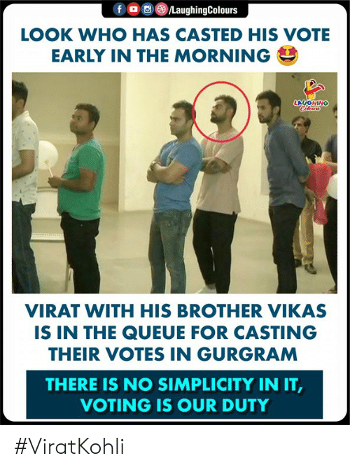 Casted, Simplicity, and Indianpeoplefacebook: LOOK WHO HAS CASTED HIS VOTE  EARLY IN THE MORNING  LAUGHING  VIRAT WITH HIS BROTHER VIKAS  IS IN THE QUEUE FOR CASTING  THEIR VOTES IN GURGRAM  THERE IS NO SIMPLICITY IN IT  VOTING IS OUR DUTY #ViratKohli