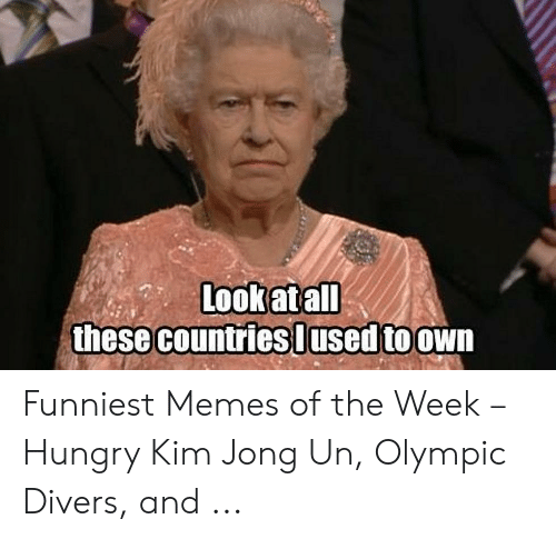 Kim Meme: Lookatall  these countries Uusedtoown Funniest Memes of the Week – Hungry Kim Jong Un, Olympic Divers, and ...