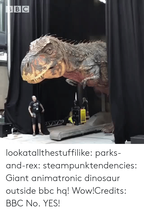 animatronic: lookatallthestuffilike:  parks-and-rex:  steampunktendencies: Giant animatronic dinosaur outside bbc hq! Wow!Credits: BBC  No.   YES!