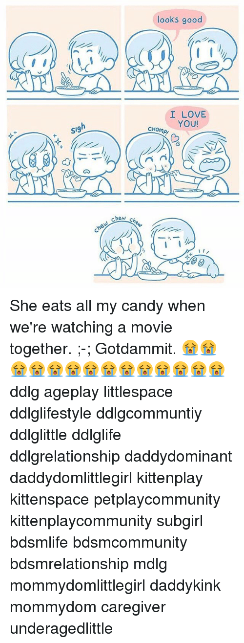 Caregiver: looks good  I LOVE  YOU!  CHOmP/  SI9 She eats all my candy when we're watching a movie together. ;-; Gotdammit. 😭😭😭😭😭😭😭😭😭😭😭😭😭😭 ddlg ageplay littlespace ddlglifestyle ddlgcommuntiy ddlglittle ddlglife ddlgrelationship daddydominant daddydomlittlegirl kittenplay kittenspace petplaycommunity kittenplaycommunity subgirl bdsmlife bdsmcommunity bdsmrelationship mdlg mommydomlittlegirl daddykink mommydom caregiver underagedlittle