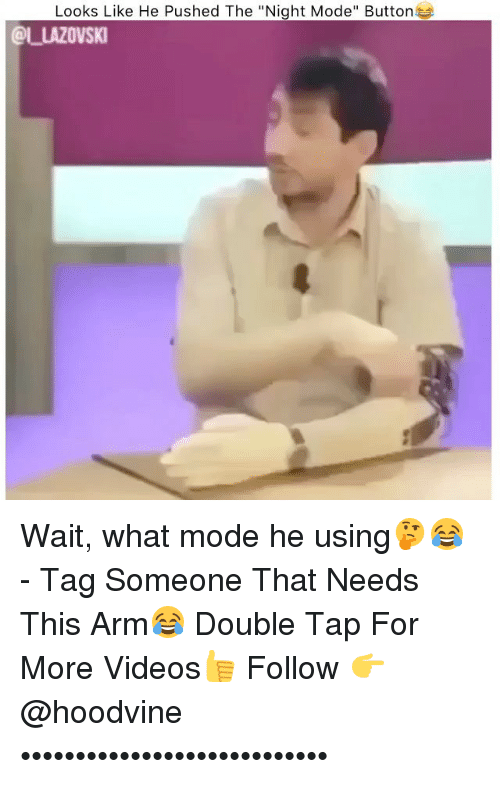 "Hoodvine: Looks Like He Pushed The ""Night Mode"" Buttons  OLLAZOVSKI Wait, what mode he using🤔😂 - Tag Someone That Needs This Arm😂 Double Tap For More Videos👍 Follow 👉 @hoodvine ••••••••••••••••••••••••••••"