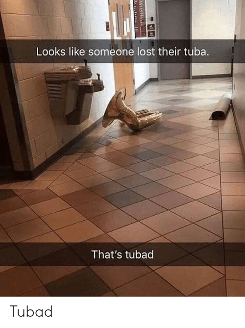 Lost, Tuba, and Like: Looks like someone lost their tuba.  That's tubad Tubad