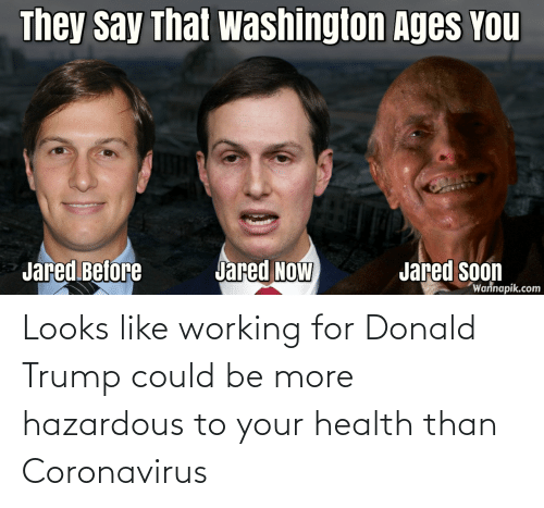 Donald Trump: Looks like working for Donald Trump could be more hazardous to your health than Coronavirus