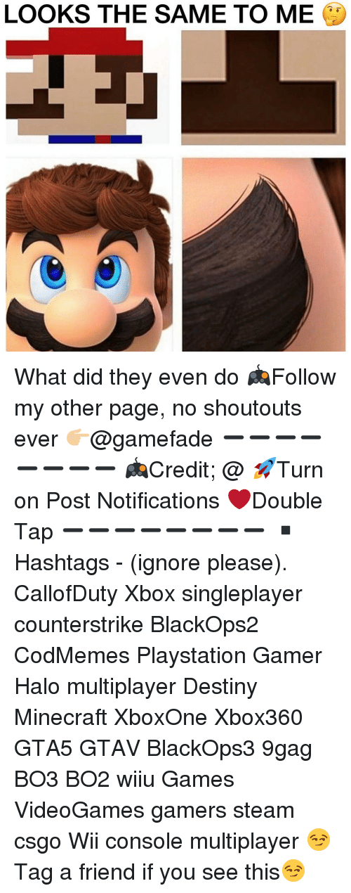 Consolence: LOOKS THE SAME TO ME What did they even do 🎮Follow my other page, no shoutouts ever 👉🏼@gamefade ➖➖➖➖➖➖➖➖ 🎮Credit; @ 🚀Turn on Post Notifications ❤️Double Tap ➖➖➖➖➖➖➖➖ ▪️Hashtags - (ignore please). CallofDuty Xbox singleplayer counterstrike BlackOps2 CodMemes Playstation Gamer Halo multiplayer Destiny Minecraft XboxOne Xbox360 GTA5 GTAV BlackOps3 9gag BO3 BO2 wiiu Games VideoGames gamers steam csgo Wii console multiplayer 😏Tag a friend if you see this😏