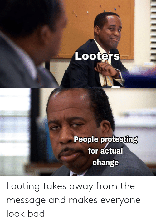 everyone: Looting takes away from the message and makes everyone look bad