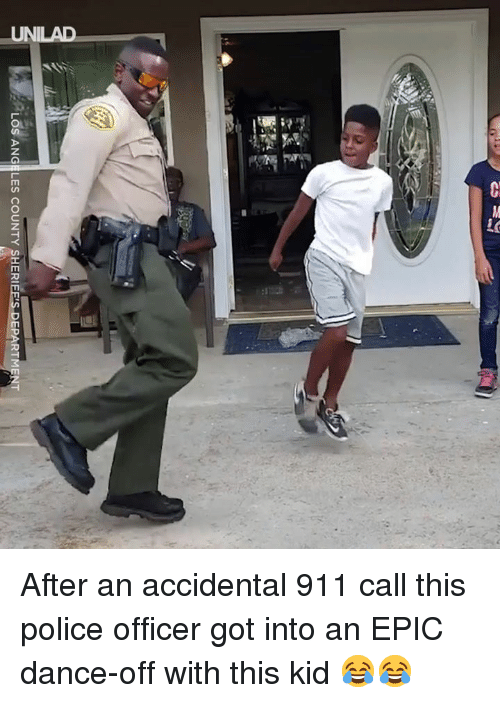 sher: LOS ANGELES COUNTY SHER-EESDEPARTMENT After an accidental 911 call this police officer got into an EPIC dance-off with this kid 😂😂