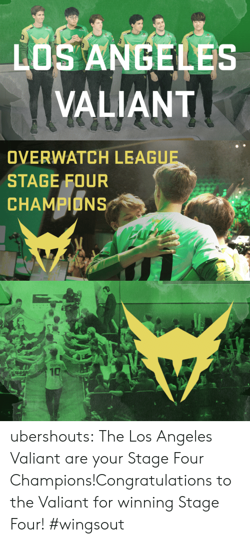 valiant: LOS ANGELES  VALIANT   OVERWATCH LEAGUE  STAGE FOUR  CHAMPIONS   CUSTA  10 ubershouts:  The Los Angeles Valiant are your Stage Four Champions!Congratulations to the Valiant for winning Stage Four! #wingsout