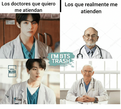 Trash, Bts, and Dream: Los doctores que quiero  me atiendan  Los que realmente me  atienden  dakchetos  I'M BTS  TRASH  aiidan  Kim  oma  dream me