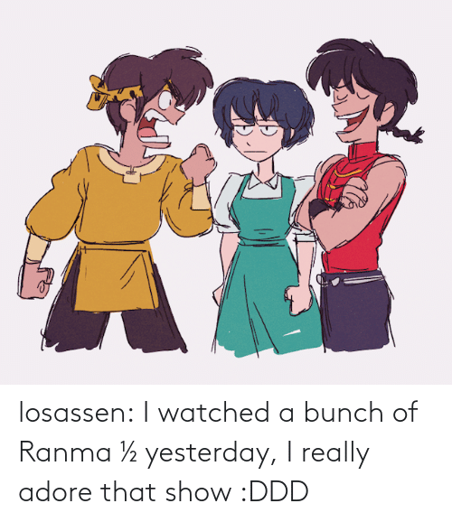 ranma: losassen:  I watched a bunch of Ranma ½ yesterday, I really adore that show :DDD