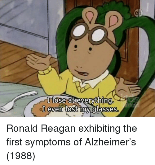 Ronald Reagan: lose at evervthing  I even lost my glasses Ronald Reagan exhibiting the first symptoms of Alzheimer's (1988)