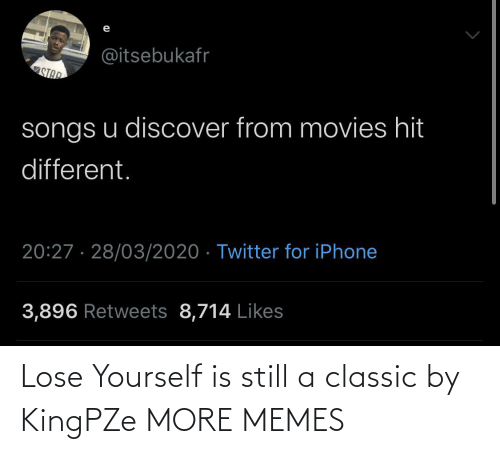 Yourself: Lose Yourself is still a classic by KingPZe MORE MEMES