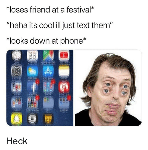 "Phone, App Store, and Cool: *loses friend at a festival*  ""haha its cool ill just text them""  ""looks down at phone*  lock  e Maps  App Store  otes  in  oco  usic Heck"