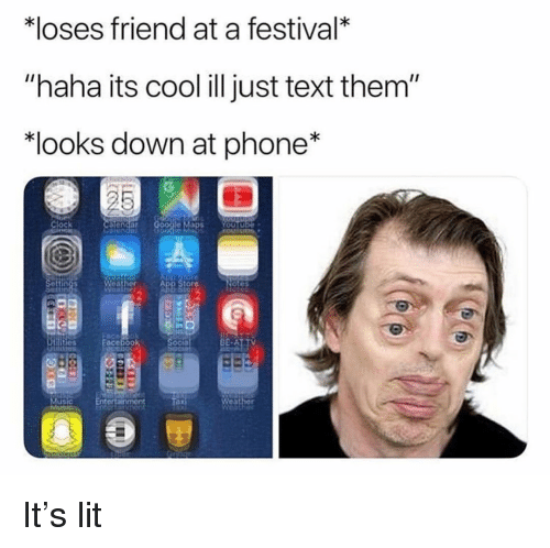 "Clock, Funny, and Lit: loses friend at a festival*  ""haha its cool ill just text them""  *looks down at phone*  Clock Caie  e Maps  eather  otes  er  Weather It's lit"