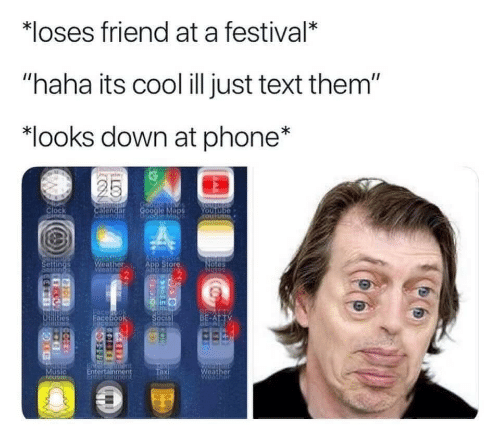 "Clock, Phone, and App Store: loses friend at a festival*  ""haha its cool ill just text them  ""looks down at phone*  Clock  lendar  Settings  eather  App Store  otes  ocia  ALTV  usic  eather"