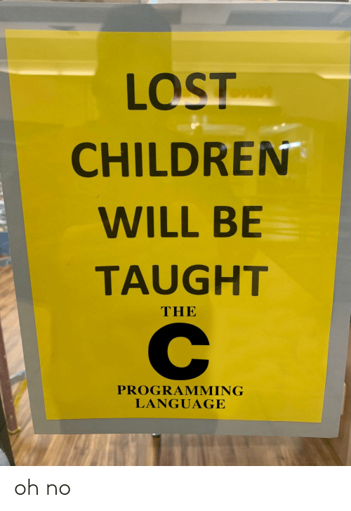 taught: LOST  CHILDREN  WILL BE  TAUGHT  THE  PROGRAMMING  LANGUAGE oh no