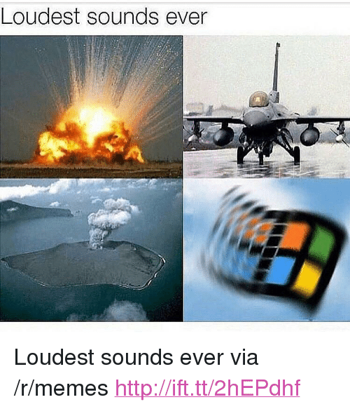 """Memes, Http, and Via: Loudest sounds ever <p>Loudest sounds ever via /r/memes <a href=""""http://ift.tt/2hEPdhf"""">http://ift.tt/2hEPdhf</a></p>"""