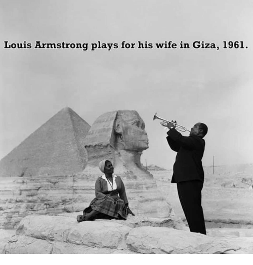 Memes, Wife, and Louis Armstrong: Louis Armstrong plays for his wife in Giza, 1961