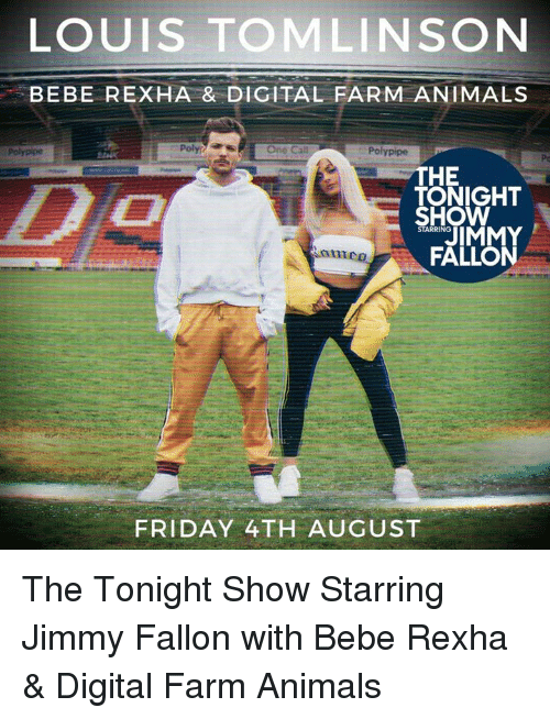 Animals, Friday, and Jimmy Fallon: LOUIS TOMLINSON  BEBE REXHA & DIGITAL FARM ANIMALS  Polypipe  Poly  One Cal  Polypipe  Pc  HE  TONIGHT  SHOW  STARRING  FALLON  anme  FRIDAY 4TH AUGUST The Tonight Show Starring Jimmy Fallon with Bebe Rexha & Digital Farm Animals