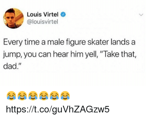 """Dad, Funny, and Time: Louis Virtel  @louisvirtel  Every time a male figure skater lands a  jump, you can hear him yell, """"Take that,  dad."""" 😂😂😂😂😂😂 https://t.co/guVhZAGzw5"""