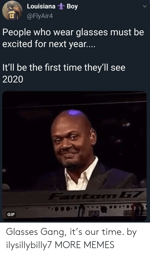 Dank, Gif, and Memes: Louisiana  Boy  @FlyAir4  ES  People who wear glasses must be  excited for next yea....  It'll be the first time they'll see  2020  FantormG7  GIF Glasses Gang, it's our time. by ilysillybilly7 MORE MEMES
