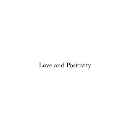 Love, Positivity, and And: Love and Positivity