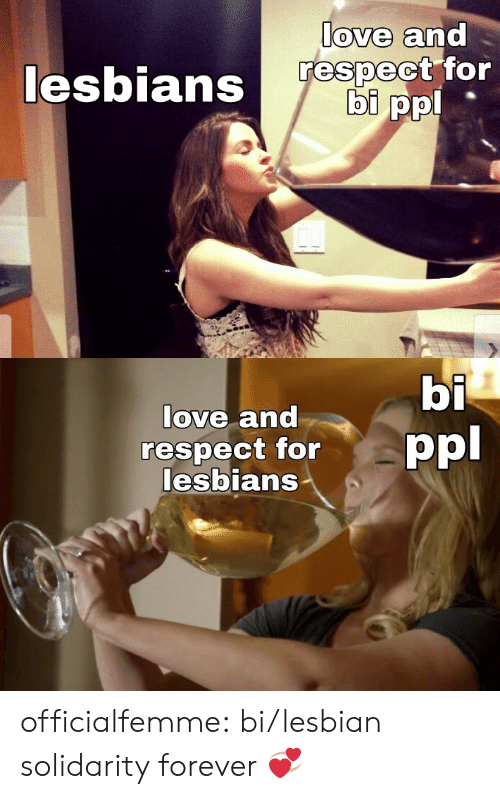 Lesbians, Love, and Respect: love and  respect for  bi ppl  lesbians   bi  ppl  love and  respect for  lesbians officialfemme:  bi/lesbian solidarity forever 💞