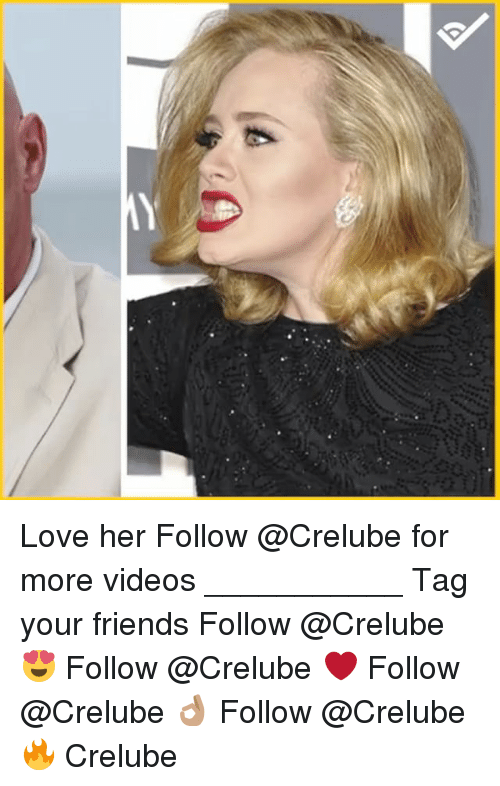 Friends, Love, and Memes: Love her Follow @Crelube for more videos ___________ Tag your friends Follow @Crelube 😍 Follow @Crelube ❤ Follow @Crelube 👌🏽 Follow @Crelube 🔥 Crelube