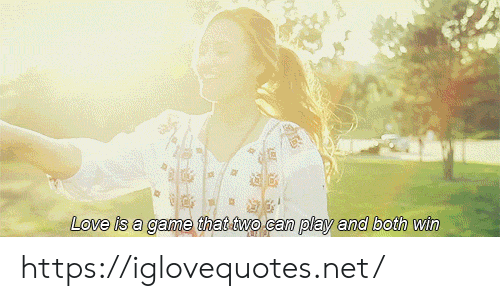 Love, Game, and A Game: Love is a game that two can play and both win https://iglovequotes.net/