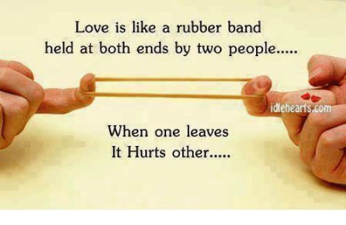 Love, Memes, and Band: Love is like a rubber band  held at both ends by two people....  idlehearts,com  When one leaves  It Hurts other..