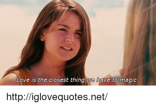 Love, Http, and Magic: Love is the closest thing we have to magic http://iglovequotes.net/