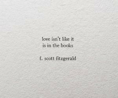 Books, Love, and Scott: love isn't like it  is in the books  f. scott fitzgerald
