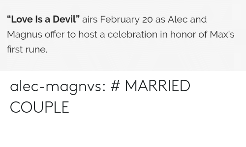 "Love, Target, and Tumblr: ""Love ls a Devil"" airs February 20 as Alec and  Magnus offer to host a celebration in honor of Max's  first rune alec-magnvs: # MARRIED COUPLE"