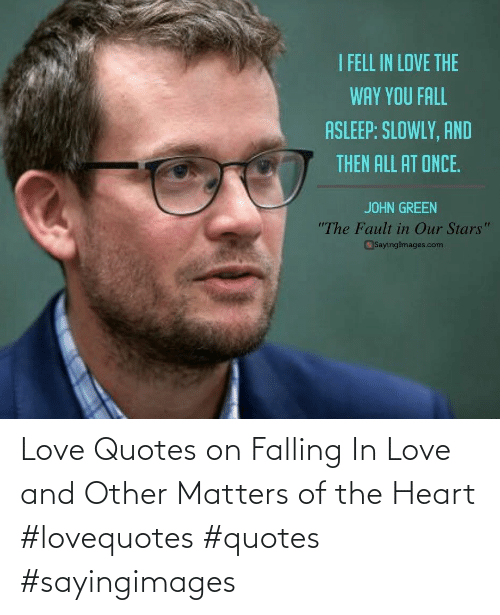 falling in love: Love Quotes on Falling In Love and Other Matters of the Heart #lovequotes #quotes #sayingimages