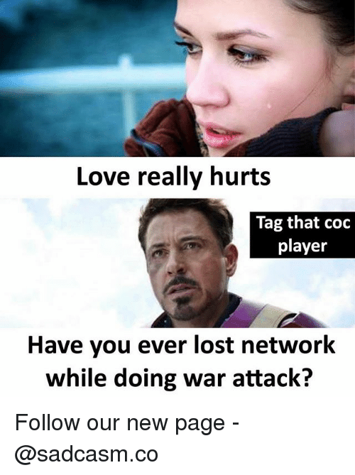 Love, Memes, and Lost: Love really hurts  Tag that coc  player  Have you ever lost network  while doing war attack? Follow our new page - @sadcasm.co