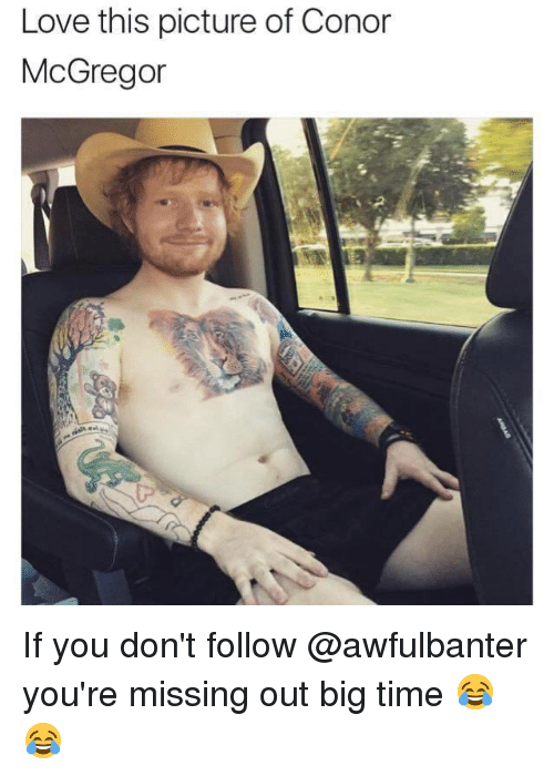 Conor McGregor, Love, and Memes: Love this picture of Conor  McGregor If you don't follow @awfulbanter you're missing out big time 😂😂