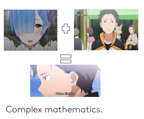 Anime, Complex, and Love: love you  0 love Emilia. Complex mathematics.
