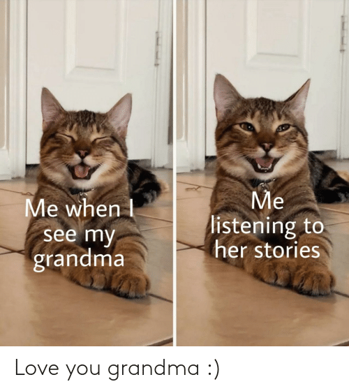 Grandma: Love you grandma :)