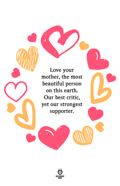 Beautiful, Love, and Best: Love your  mother, the most  beautiful person  on this earth.  Our best critic,  yet our strongest  supporter.