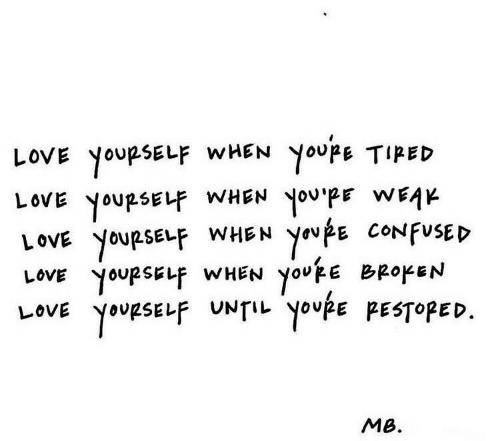 Confused, Love, and You: LOVE YOURSELF WHEN YoupE TIRED  kam adnoh NSHM hasdnok ano1  LOVE YOURSELF WHEN  LoVE YOURSELF WHEN youE BR0KEN  YoupsELF UNTIL Youpe PESTOPED  You pE CONFUSED  LOVE  MB.