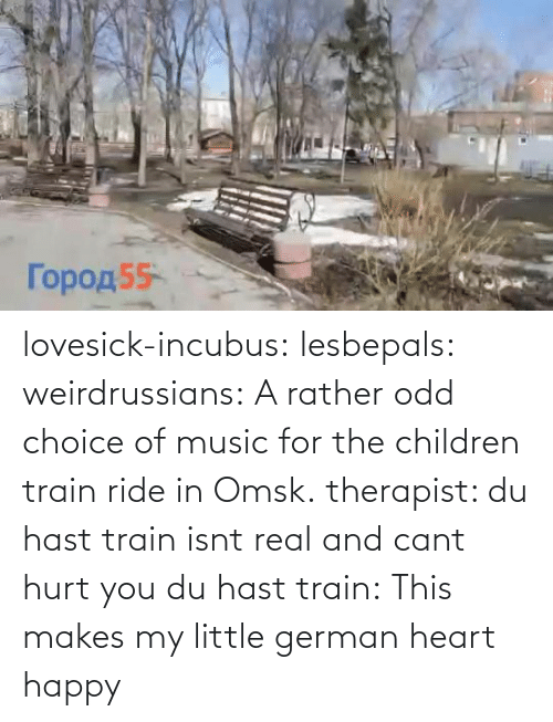 ride: lovesick-incubus:  lesbepals:   weirdrussians:  A rather odd choice of music for the children train ride in Omsk.    therapist: du hast train isnt real and cant hurt you du hast train:    This makes my little german heart happy